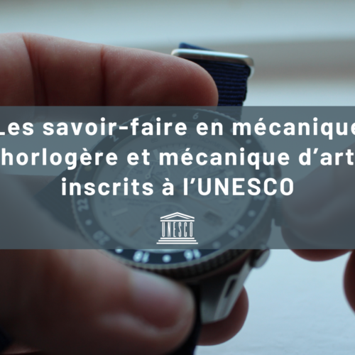 Les savoir-faire en mécanique horlogère et mécanique d'art inscrits à l'UNESCO
